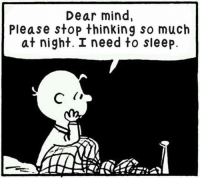 Memes, 🤖, and  Please Stop: Dear mind,  Please stop thinking so much  at night. I need to sleep.  C