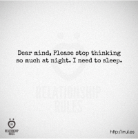 Http, Mind, and Sleep: Dear mind, Please stop thinking  so much at night. I need to sleep.  RELATIONSHIP  http://rrul.es  RULES