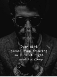 Mind, Sleep, and Dear: Dear mind,  please stop thinking  so much at night  I need to sleep
