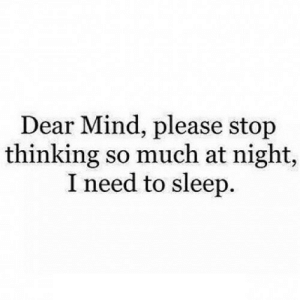 Mind, Sleep, and Net: Dear Mind, please stop  thinking so much at night,  I need to sleep. https://iglovequotes.net/