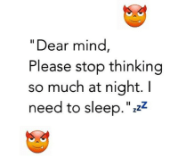"""Memes, 🤖, and Dears: """"Dear mind  Please stop thinking  so much at night. I  need to sleep  zzz"""