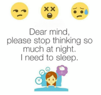 Memes, 🤖, and Dears: Dear mind,  please stop thinking so  much at night.  I need to sleep