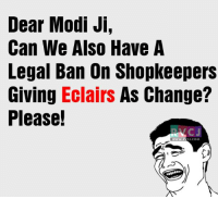This is much needed.: Dear Modi Ji,  Can We Also Have A  Legal Ban On Shopkeepers  Giving Eclairs As change?  Please!  NKCJ  WWW.RV  CJ.COM This is much needed.