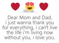Love You Mom: Dear Mom and Dad,  i just wanna thank you  for everything, i can't live  the life i'm living now  without you, i love you