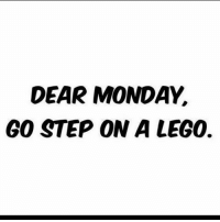 DEAR MONDAY.  GO STEP ON A LEGO. True feelings of people who are working right now springbreak2016 nonteacherproblems