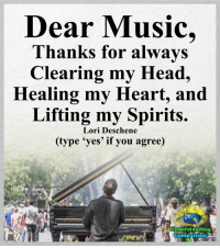 Dear Music,  Thanks for always  Clearing my Head,  Healing my Heart, and  Lifting my Spirits.  Lori Deschene  e 'yes' if you agree)  nderstanding  Compassion Understanding Compassion <3  Sometimes Music Is The Only Medicine My Heart And Soul Need <3