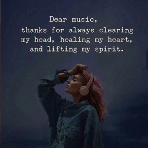 Clearing: Dear music,  thanks for always clearing  my head, healing my heart,  and lifting my spirit.