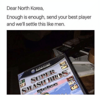 Memes, Nintendo, and North Korea: Dear North Korea,  Enough is enough, send your best player  and we'll settle this like men.  NINTENDO  8 They can't hang 😂😂