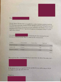 "Found this on r/trashy thought you all might like it: Dear  On the 20dh of October 2017 you applied for a senior developer positon involving  the following technologies: Python3, Flask, MySQL and Erlang During the interview  it beca  developer level, let alone an experienced engineer of distributed systems"" as your  application claimed  me immediately obvious that you were unfamiliar with Erlang even at a junior  As a result  interview is remitted in full. Please see below for the costs incurred.  s requesting the time consumed by your  Time allotted  Hourly Rate  Head developer  Head of HR  Rebekah, (owner)  Hours  2 Hours  2 Hours  $55  Ss0  $100  S110  $200  $410  Please pay the above cost to the following account before the 20th of November 2017:  If the amount due is not repaid by the date specified the issue will be taken to VCAr  as a matter of principle rather than cost  Thank you. Found this on r/trashy thought you all might like it"