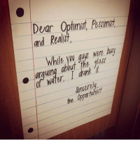 9gag, Memes, and Water: Dear Optimist, pessimirt  and Realidt,  Were  lass  water I dnk  Jincerely  the Oppartulur This is how the world works. Follow @9gag 9gag quote wise