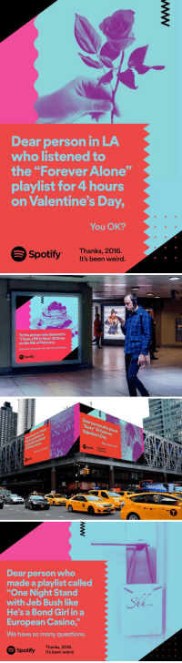 """Jeb Bush: Dear person in LA  who listened to  the """"Forever Alone""""  playlist for 4 hours  on Valentine's Day,  You OK?  Spotify Thanks, 2016  ts been weird.   To the person who listened to  """"l Took a Pill in lbiza"""" 52 times  on the 9th of February  Everyone celebrates Pancake Day differently  QUIZCLOTHING.COM  Spotify   Dear person who played  Sorry"""" 42 times on  Valentine's Day  District who listenedto  the Hamiton Soundltrack  5376 times this year  Learperson in the Theater2  What did you do?  Thanks,2016  It's been wierd.  02  Cn you get us tickets?   Dear person who  made a playlist called  """"One Night Stand  with Jeb Bush like  He's a Bond Girl in a  European Casino,""""  We have so many questions.  Sha  Spotify  Thanks, 2016.  It's been weird."""