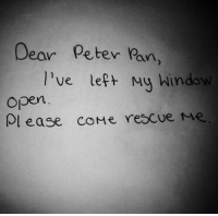 Peter Pan: Dear Peter Pan,  l've lef+ Mu hindo  open  Ol ease coMe rescue me