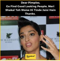 Please Pimple! Credits: Manish (@baba_chu)  Shop now : http://bwkf.shop/View-Collection: Dear Pimples,  Go Find Good Looking People, Meri  Shakal Toh Waise Hi Tinde Jaisi Hain  Thanks  MA1  W MARRIOTT  Bewakoof  .Com Please Pimple! Credits: Manish (@baba_chu)  Shop now : http://bwkf.shop/View-Collection