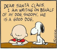 Memes, Santa Claus, and Snoopy: DEAR SANTA CLAUS  I AM WRITING ON BEHALF  OF MY DOG, SNOOPY. HE  IS A GOOD DOG.  O Peanuts Worldwide  LLG, Dist by UFS, inc. For more holiday, retro, and funny pictures go to... www.snowflakescottage.com
