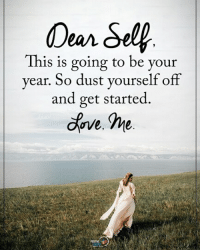 Love, Memes, and 🤖: Dear Sell  This is going to be your  year. So dust yourself off  and get started Dear Self, This is going to be your year. So dust yourself off and get started. Love, Me. positiveenergyplus