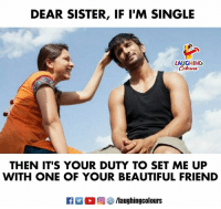 sister: DEAR SISTER, IF I'M SINGLE  LAUGHING  THEN IT'S YOUR DUTY TO SET ME UP  WITH ONE OF YOUR BEAUTIFUL FRIEND  R M。回參/laughingcolours