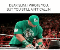 World Wrestling Entertainment, I Think, and Aint: DEAR SLIM, I WROTE YOU,  BUT YOU STILL AIN'T CALLIN'  ME  Ba  RBACOMI  MAINEVENTNEMES I think Slim should be writing Cena.  • TRLSr