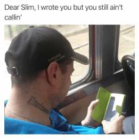 Funny, Email, and Slim: Dear Slim, I wrote you but you still ain't  callin' Probably would just be email by now