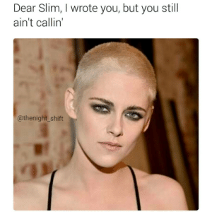 Mad, Answer, and Think: Dear Slim, I wrote you, but you still  ain't callin'  @thenight_shift I aint mad i just think its fucked up you dont answer fans