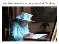 Memes, 🤖, and Com: dear slim, i wrote you but you still ain't calling  drgrayfang Snag some dankness at dankmemesgang.com😂😂👌👌