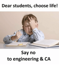 Memes, Engineering, and 🤖: Dear students, choose life!  Say no  to engineering & CA TAG THREE FRIENDS 💥