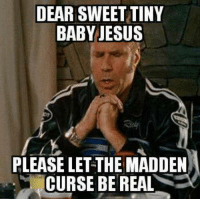 Everyone one in the NFL other than Pats fans be like...  LIKE Our Page NFL Memes!: DEAR SWEET TINY  BABY JESUS  PLEASE LET THE MADDEN  CURSE BE REAL Everyone one in the NFL other than Pats fans be like...  LIKE Our Page NFL Memes!