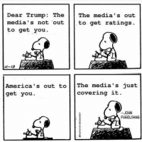 Accurate!: Dear Trump: The The media's out  media's not  out  to get rating:s  to get you  t-13  America's out t | | The media's just  get you.  covering it  JOHN  FUGELSANG Accurate!