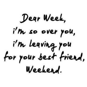 https://iglovequotes.net/: Dear Week,  i'm so over you,  im leaving you  for your best friend,  Weekerd https://iglovequotes.net/