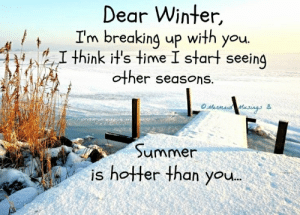 Dear Winter I M Breaking Up With You 211 Think Hs Time I Start Seeing Other Seasons Summer Is Hotter Than You Inspirational Quotes About Cold Weather Funny Greatest Inspirational Funny Meme Ajr · song · 2019. dear winter i m breaking up with you