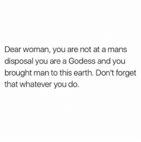 """For all those thinking I am writing like this for sex... calm your mind, I had more sex with more women before I started writing on Instagram, I express like this because it's important that men, challenge other men on their misogyny, patriarchal systems and sexism. You can't validate her, she wasn't put here to serve you, she lives her truth and this is why you can't handle her... but you aren't supposed to handle her, she is her own sovereign being. You are supposed to partner her and appreciate her. You want her to be good in bed but mad that she has a sex life... You want her to be submissive, you expect that she is waiting around, for you to come along and whisk her off her feet... But she doesn't need to be carried, she is a woman, carries herself and walks her truth. She is a Queen and Roman antics don't impress her, she wants you to speak to her soul. If you want to be a blessing as she is to you, give to her to give, not to receive. Don't pretend that you are going to hook her up with a job to have sex with her. Stop trying to do things for her because you feel empty, so you want to try fill her uterus, so that you can be a part of something real. You are disconnected from your sprit so how can you connect to hers. When you are shocked at what she does. When you are scared of how she carries herself. When you want to call her names and put her in your boxes... Remember this, men are judged to unbalanced standards, because men run the current set up of society, which if you hadn't noticed isn't working out right now for the planet, her people, plants & her animals. She is god & as much as you try to """"grab her by the pussy"""" she will always exposed your fears because she is stronger than you sexually, more intelligent than you emotionally & has dealt with more than you know. The divine woman is balanced. A god as we all come through her. She is the first being you experience, she is the gateway to the human experience, she is the first life you connect with. I"""