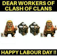 Memes, Clash of Clans, and Happy: DEAR WORKERS OF  CLASH OF CLANS  HAPPY LABOUR DAY xD
