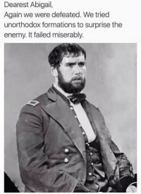 Memes, 🤖, and The Enemy: Dearest Abigail,  Again we were defeated. We tried  unorthodox formations to surprise the  enemy. It failed miserably.