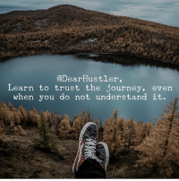 Journey, Memes, and 🤖: @DearHustler,  Learn to trust the journey, even  when you do not understand it. That's half the fun! successes Follow: @dearhustler