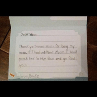 I hope I get a card like this one day https://t.co/CVToyUBduw: Dear'mom  Thank yo 5oooo much flr beng my  mom. if I had adifoent Mom TWould  punch her in the fice end ge And  love Broake I hope I get a card like this one day https://t.co/CVToyUBduw
