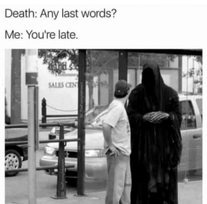 Sorry, Traffic, and Death: Death: Any last words?  Me: You're late.  SALES CEN  IG TeFunnyintrovers Sorry, I was stuck in traffic
