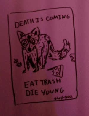 Advice, Trash, and Tumblr: DEATH IS COMING  EAT TRASH  DIE YouNG ghost-sketch:Advice from a higher being
