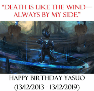 "More cancers and more chemotheraphy to come. Happy Birthday: ""DEATH IS LIKE THE WIND–  ALWAYS BY MY SIDE.""  HAPPY BIRTHDAY YASUO  (13/12/2013 - 13/12/2019) More cancers and more chemotheraphy to come. Happy Birthday"
