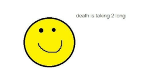 Death, Long, and Taking: death is taking 2 long