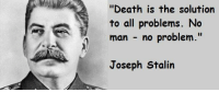 """195 Motivational Quote: """"Death is the solution  to all problems. No  man no problem  Joseph Stalin 195 Motivational Quote"""