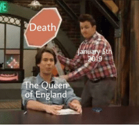 me_irl: Death  January 5th  2019  The Queen  of England me_irl