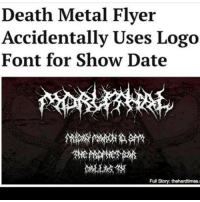 Tags: metal metalmeme metalhead metalheads meme rockstar rock heavymetal thrashmetal blackmetal metalchick metalchicks genre bands: Death Metal Flyer  Accidentally Uses Logo  Font for Show Date  Fu Story: thehardtimes. Tags: metal metalmeme metalhead metalheads meme rockstar rock heavymetal thrashmetal blackmetal metalchick metalchicks genre bands
