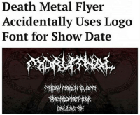 font: Death Metal Flyer  Accidentally Uses Logo  Font for Show Date
