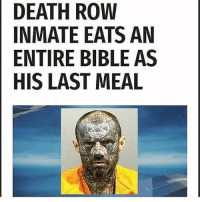 Vro 💀: DEATH ROW  INMATE EATS AN  ENTIRE BIBLE AS  HIS LAST MEAL Vro 💀