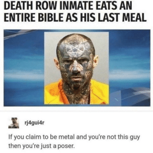Memes, Bible, and Death: DEATH ROW INMATE EATS AN  ENTIRE BIBLE AS HIS LAST MEAL  rj4gui4r  If you claim to be metal and you're not this guy  then you're just a poser. Gud old florida via /r/memes https://ift.tt/2qadNHH
