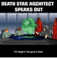 Star: DEATH STAR ARCHITECT  SPEAKS COUNT  Ah forget it, the guy's a hack.