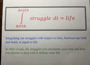 Life, Respect, and Struggle: death  struggle dt- life  birth  Integrating our struggles with respect to time, between our birth  and death, is equal to life  In other words, the struggles you encounter over time and how  you choose to deal with it defines your life Follow us @studentlifeproblems