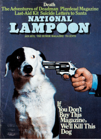 national lampoon: Death  The Adventures of Deadman Playdead Magazine  Last-Aid Kit Suicide Letters to Santa  NATIONAL  LAMPOON  4490  JAN. 1973, THE HUMOR MAGAZINE 75 CENTS  If  You Dont  Buy This  Magazine,  Well Kill This  Dog