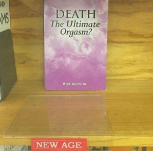 Death, Orgasm, and New Age: DEATH  The Ultimate  Orgasm?  MS  MIKE AGOSTINI  NEW AGE