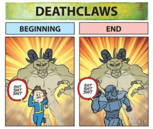 Really old Fallout meme me and my friend shared: DEATHCLAWS  BEGINNING  END  SHIT  SHIT  SHIT  SHIT  SHIT  SHIT  DORKLY Really old Fallout meme me and my friend shared