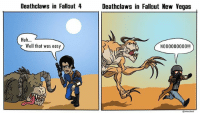 Huh, Memes, and Sorry: Deathclaws in Fallaut 4  Deathclaws in Fallaut New Vegas  Huh...  Well that was easy  N000000000!! Sorry for my absence I've been black out hammered all weekend [AnthonyShane2 Twitter] ... ... Fallout4 Fallout3 Fallout2 Fallout NewVegas SoleSurvivor VaultTec VaultBoy FalloutMemes BrotherhoodOfSteel DracoLovesYou Courier6 NCR CaesarsLegion MrHouse Fisto YesMan Boone Deathclaw